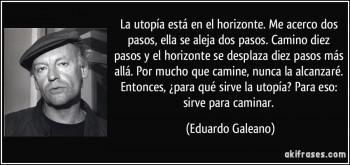(El significado de utopía. Eduardo Galeano.)